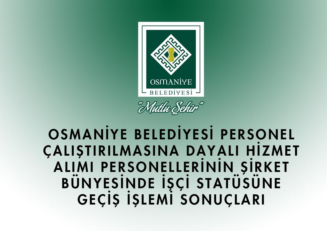Osmaniye Belediyesi Personel Çalıştırılmasına Dayalı Hizmet Alımı Personellerinin Şirket Bünyesinde İşçi Statüsüne Geçiş İşlemi Sonuçları